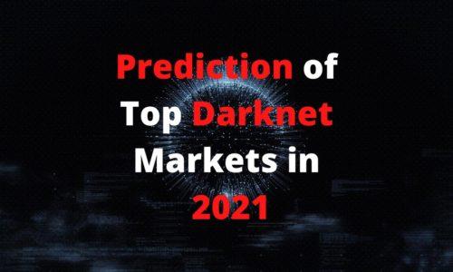 Prediction on Top Dark net Markets in 2021