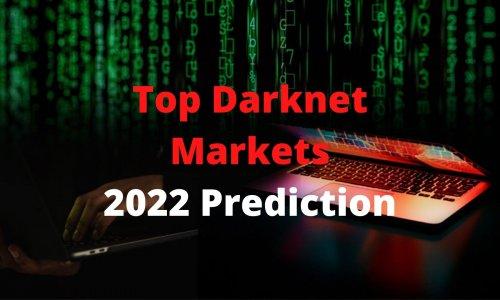 Top Darknet Markets Predictions for 2022
