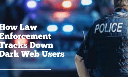 How Law Enforcement Tracks Down Dark Web Users